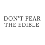 dont fear the edible